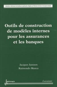 Jacques Janssen et Raimondo Manca - Outils de construction de modèles internes pour les assurances et les banques.