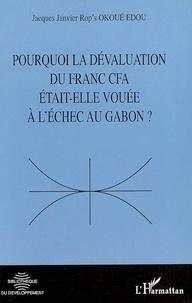 Jacques Janvier Rop's Okoué Edou - Pourquoi la dévaluation du franc CFA était-elle vouée à l'échec au Gabon ?.