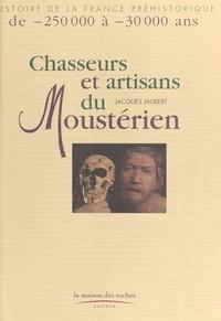 Jacques Jaubert - Chasseurs et artisans du Moustérien.