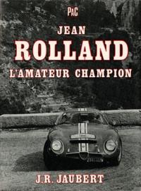 Jacques Jaubert - Jean Rolland, l'amateur champion.