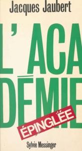 Jacques Jaubert - L'Académie épinglée.