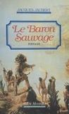 Jacques Jaubert - Le Baron sauvage.