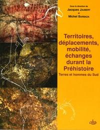 Jacques Jaubert et Michel Barbaza - Territoires, déplacements, mobilité, échanges durant la Préhistoire - Terres et hommes du Sud.