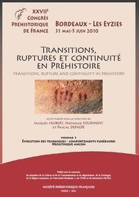 Jacques Jaubert et Nathalie Fourment - Transitions, ruptures et continuité en Préhistoire - Volume 1, Evolution des techniques, comportements funéraires, néolithique ancien.