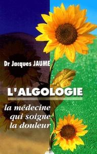 Jacques Jaume - L'algologie - La médecine qui soigne la douleur.