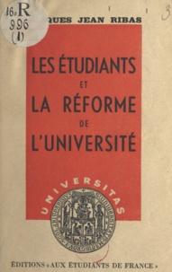 Jacques Jean Ribas et Henri Marrou-Davenson - Les étudiants et la réforme de l'Université.
