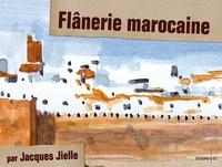 Jacques Jielle - Flânerie marocaine.