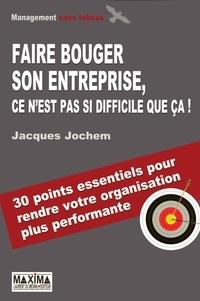 Jacques Jochem - Faire bouger son entreprise, ce n'est pas si difficile que ça !.