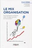 Jacques Jochem - Le mix organisation - Et si l'entreprise mobilisait enfin l'énergie naturelle de l'autonomie.