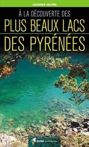 Jacques Jolfre - A la découverte des plus beaux lacs des Pyrénées.