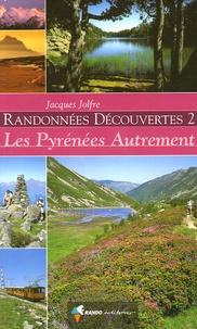 Jacques Jolfre - Randonnées Découvertes, Volume 2 ; Les Pyrénées Autrement.
