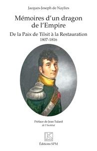 Jacques-Joseph De Naylies - Mémoires d'un dragon de l'Empire - De la Paix de Tilsit à la Restauration - 1807-1816.