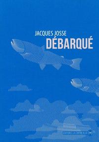 Jacques Josse - Débarqué.
