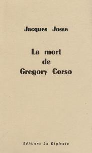 Jacques Josse - La mort de Gregory Corso.