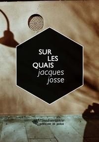 Jacques Josse - Sur les quais - La voix des humbles, figures de Bretagne..