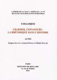 Jacques Jouanna et Laurent Pernot - Charmer convaincre : la rhétorique dans l'histoire.