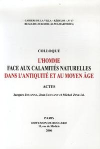 Jacques Jouanna et Jean Leclant - L'homme face aux calamités naturelles dans l'Antiquité et au Moyen Age - Actes du 16e colloque de la Villa Kérylos à Beaulieu-sur-Mer les 14 & 15 octobre 2005.