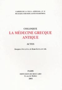 Jacques Jouanna et Jean Leclant - La médecine grecque antique - Actes du 14e colloque de la Villa Kérylos à Beaulieu-sur-Mer les 10 et 11 octobre 2003.