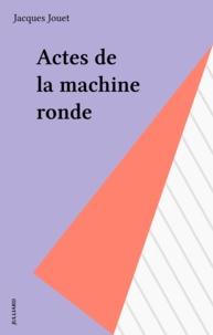 Jacques Jouet - Actes de la machine ronde.