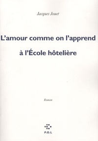Jacques Jouet - L'amour comme on l'apprend à l'Ecole hôtelière.