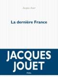 Jacques Jouet - La dernière France.