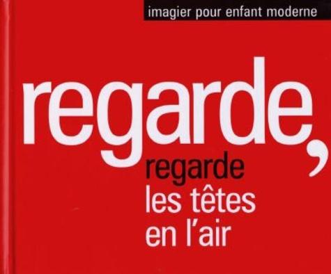 Jacques Jouet - Regarde, les têtes en l'air.