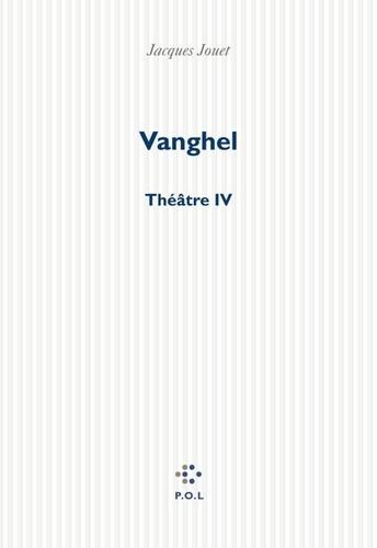 Vanghel. Théâtre IV