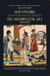 Jacques Jourquin - Souvenirs en bonne partie inédits du mameluck Ali (1813-1815).