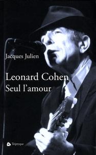Jacques Julien - Leonard Cohen - Seul l'amour.
