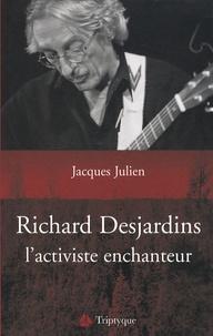 Jacques Julien - Richard Desjardins, l'activiste enchanteur.