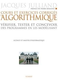 Jacques Julliand - Cours et exercices d'algorithmique - Vérifier, tester et concevoir des programmes en les modélisant, Licence et master d'informatique.