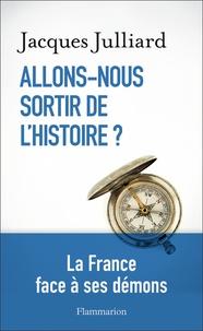 Jacques Julliard - Allons-nous sortir de l'histoire ?.