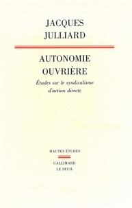 Jacques Julliard - Autonomie ouvrière - Etudes sur le syndicalisme d'action directe.
