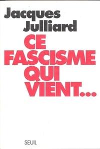 Jacques Julliard - Ce fascisme qui vient.