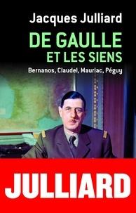 Jacques Julliard - De Gaulle et les siens - Bernanos, Claudel, Mauriac, Péguy.