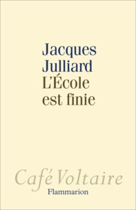 Jacques Julliard - L'Ecole est finie.