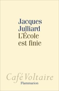 Jacques Julliard - L'Ecole est finie.