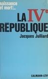 Jacques Julliard - La IVe République (1947-1958).
