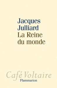 Jacques Julliard - La reine du monde - Essai sur la démocratie d'opinion.