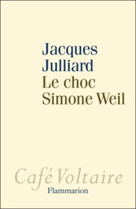 Jacques Julliard - Le choc Simone Weil.
