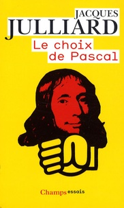 Jacques Julliard - Le choix de Pascal.