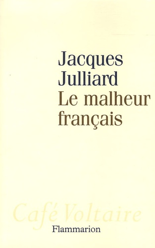 Jacques Julliard - Le Malheur français.