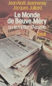 """Jacques Julliard - Le """"Monde"""" de Beuve-Méry ou le Métier d'Alceste."""