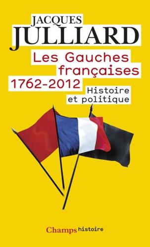 Les gauches Françaises 1762-2012 Tome 1 - Histoire et politique - Format ePub - 9782081315457 - 11,99 €