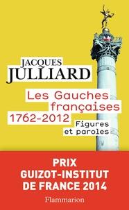 Jacques Julliard et Grégoire Franconie - Les gauches françaises 1762-2012 - Figures et Paroles.