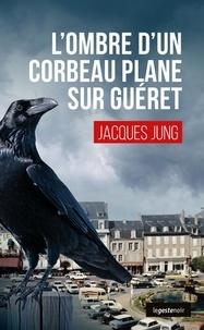 Jacques Jung - L'ombre d'un corbeau plane sur Guéret.