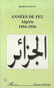 Jacques Jurquet - Années de feu - Algérie, 1954-1956.