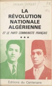 Jacques Jurquet - La révolution nationale algérienne et le Parti communiste français (3).