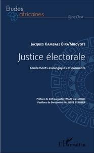 Jacques Kambale Bira'Mbovote - Justice électorale - Fondements axiologiques et normatifs.