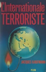 Jacques Kaufmann - L'internationale terroriste.